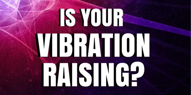 is your vibrational frequency raising?