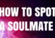 5 ways to identify a soulmate when you meet them